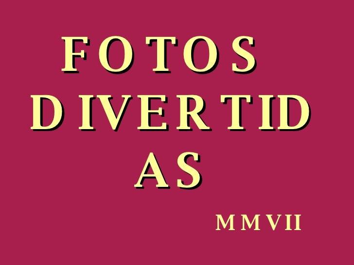 FOTOS  DIVERTIDAS MMVII