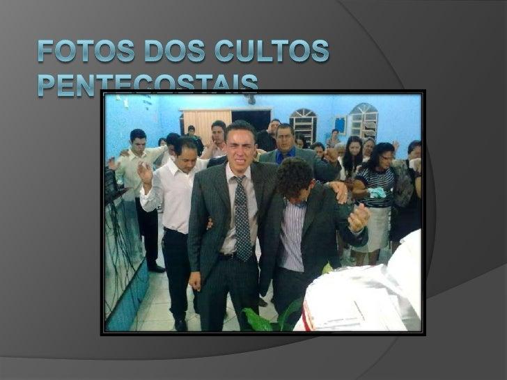 Fotos dos cultos pentecostais