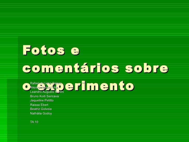 Fotos e comentários sobre o experimento Rafael de Lima Raiser Nayara Narumi Une Leandro Augusto Panini Bruno Koiti Sericav...