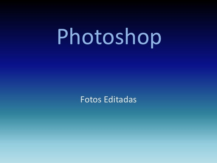Photoshop<br />Fotos Editadas<br />
