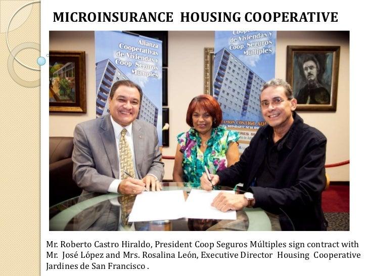 MICROINSURANCE HOUSING COOPERATIVEMr. Roberto Castro Hiraldo, President Coop Seguros Múltiples sign contract withMr. José ...