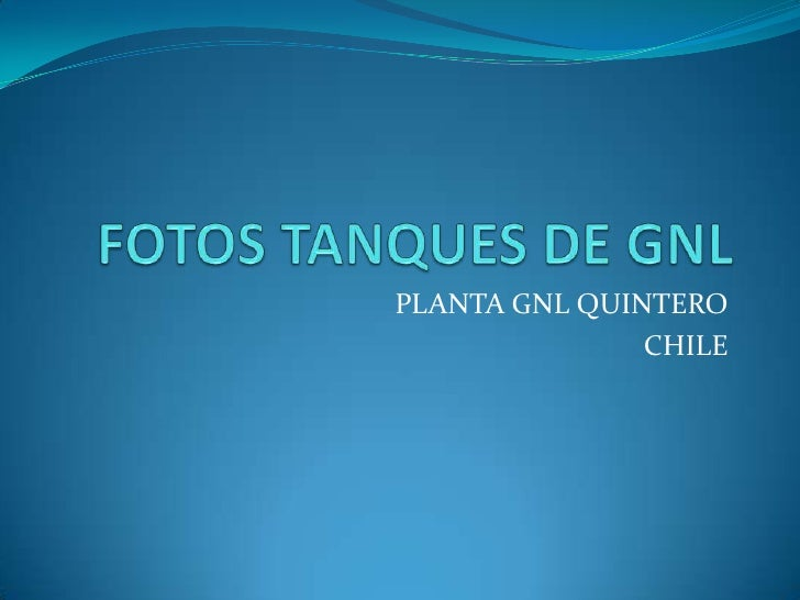 FOTOS TANQUES DE GNL<br />PLANTA GNL QUINTERO<br />CHILE<br />