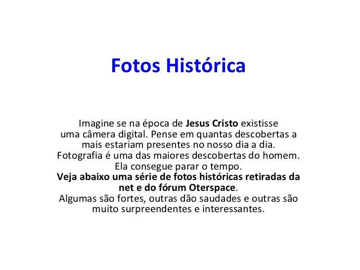 Fotos Histórica Imagine se na época de Jesus Cristo existisse umacâmera digital. Pense em quantas descobertas a mais es...