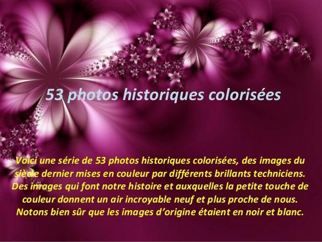 53 photos historiques colorisées Voici une série de 53 photos historiques colorisées, des images du siècle dernier mises e...