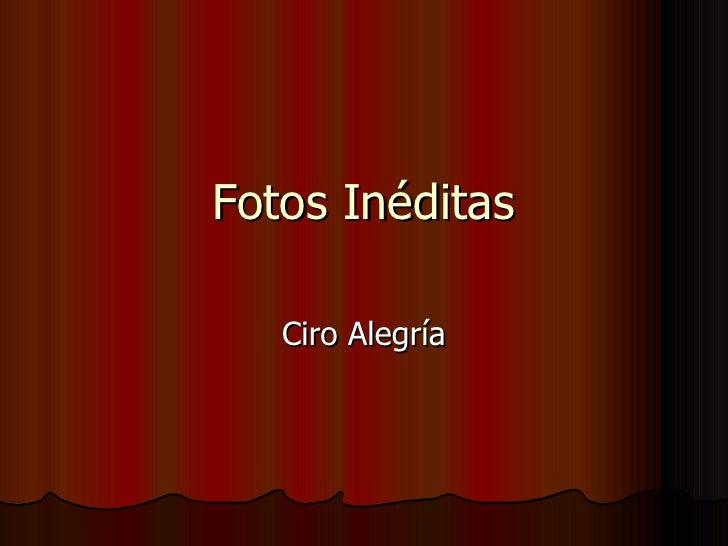 Fotos Inéditas Ciro Alegría