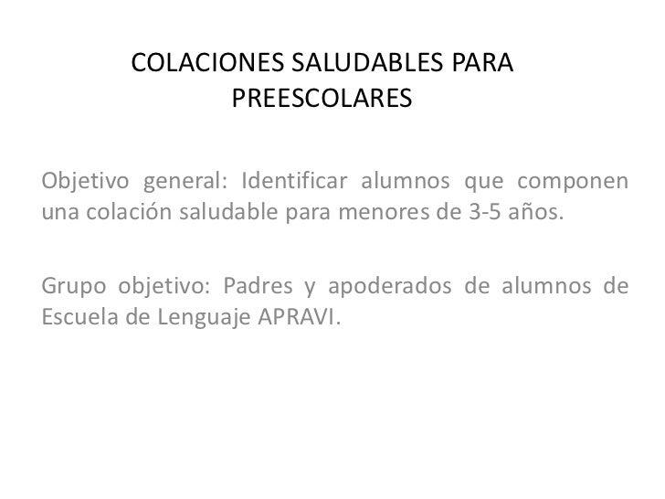 COLACIONES SALUDABLES PARA              PREESCOLARESObjetivo general: Identificar alumnos que componenuna colación saludab...