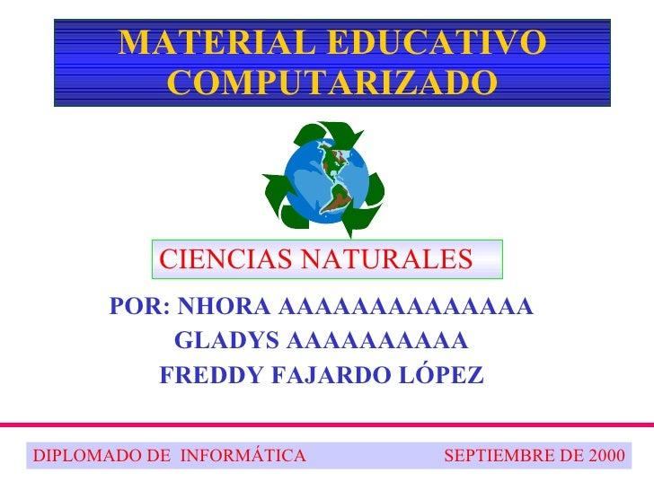 MATERIAL EDUCATIVO COMPUTARIZADO POR: NHORA AAAAAAAAAAAAAA GLADYS AAAAAAAAAA FREDDY FAJARDO LÓPEZ DIPLOMADO DE  INFORMÁTIC...