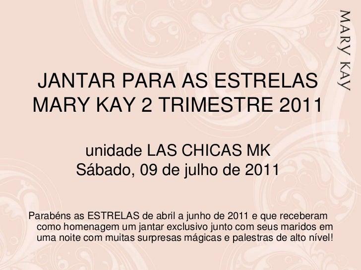 JANTAR PARA AS ESTRELAS MARY KAY 2 TRIMESTRE 2011unidade LAS CHICAS MK Sábado, 09 de julho de 2011<br />Parabéns as ESTREL...