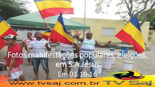 Fotos manifestações populares, eleições, em S.A.Jesus Em 01.10.16