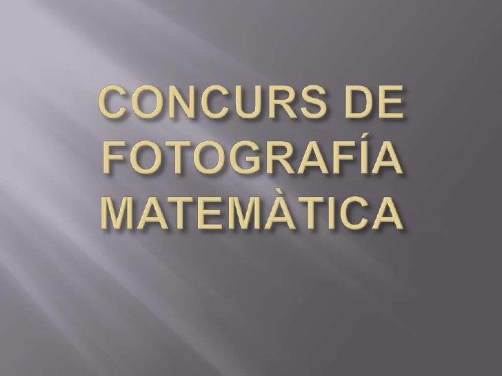 CONCURS DE FOTOGRAFÍA MATEMÀTICA<br />