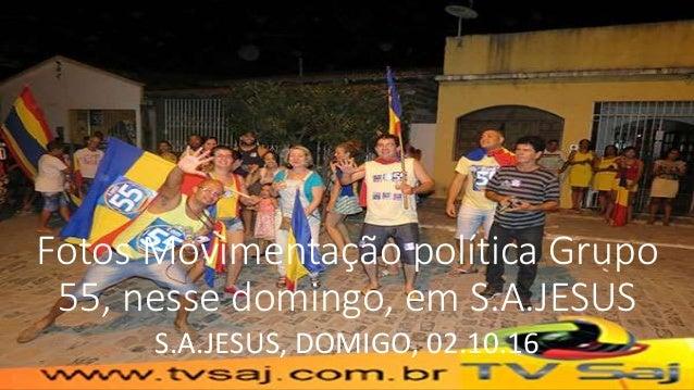Fotos Movimentação política Grupo 55, nesse domingo, em S.A.JESUS S.A.JESUS, DOMIGO, 02.10.16