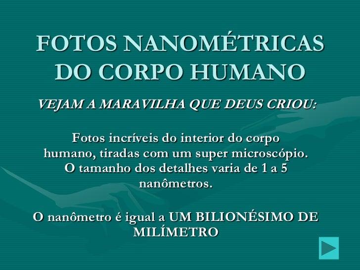 FOTOS NANOMÉTRICAS DO CORPO HUMANOVEJAM A MARAVILHA QUE DEUS CRIOU:    Fotos incríveis do interior do corpo humano, tirada...