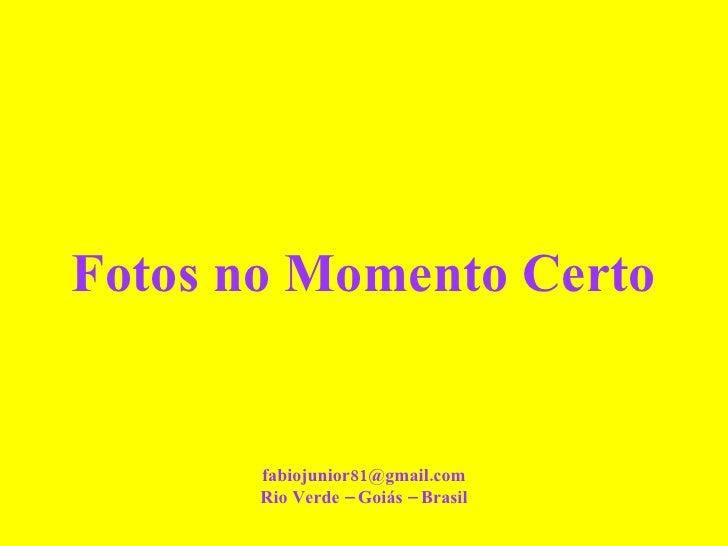 Fotos no Momento Certo [email_address] Rio Verde – Goiás – Brasil