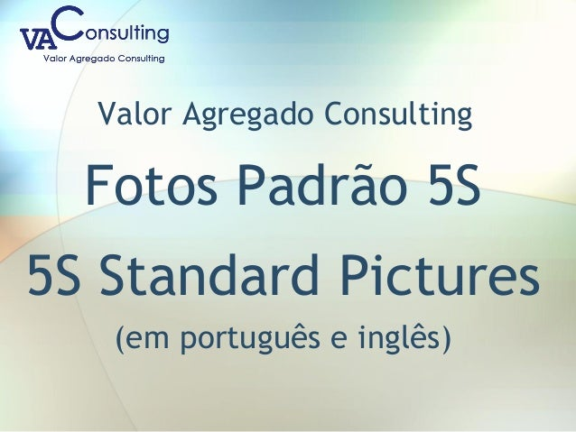 Valor Agregado Consulting Fotos Padrão 5S 5S Standard Pictures (em português e inglês)