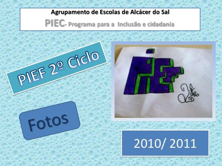 Agrupamentode Escolas de Alcácer do Sal<br />PIEC- Programa para a  Inclusão e cidadania <br /> PIEF 2º Ciclo<br />Fotos <...