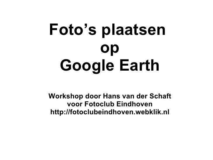 Foto's plaatsen  op Google Earth Workshop door Hans van der Schaft voor Fotoclub Eindhoven http://fotoclubeindhoven.webkli...