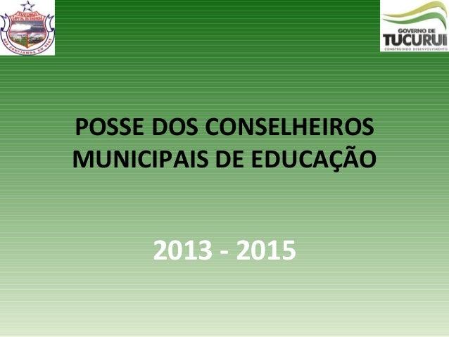POSSE DOS CONSELHEIROS MUNICIPAIS DE EDUCAÇÃO 2013 - 2015