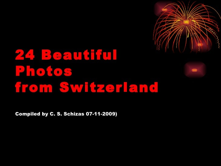 24 BeautifulPhotosfr om Switzer landCompiled by C. S. Schizas 07-11-2009)