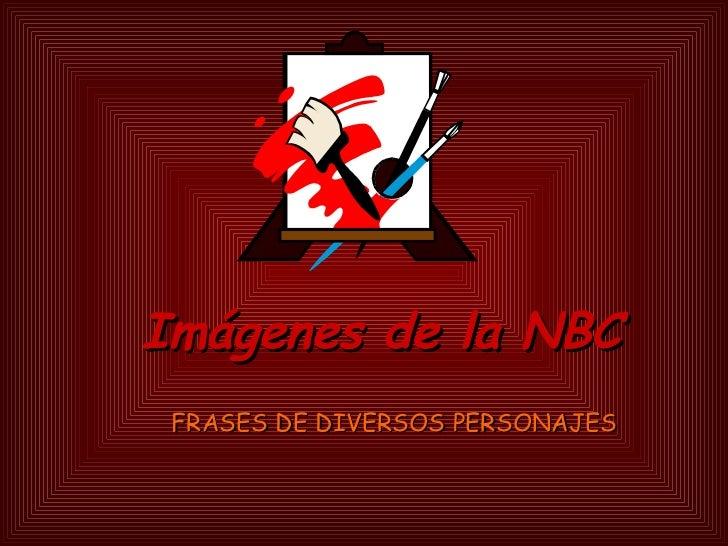 Imágenes de la NBC FRASES DE DIVERSOS PERSONAJES