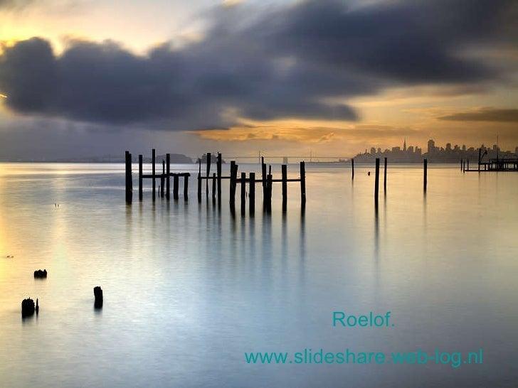 Roelof. www.slideshare.web-log.nl
