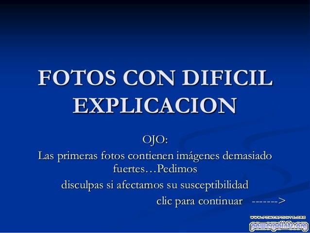 FOTOS CON DIFICIL EXPLICACION OJO: Las primeras fotos contienen imágenes demasiado fuertes…Pedimos disculpas si afectamos ...
