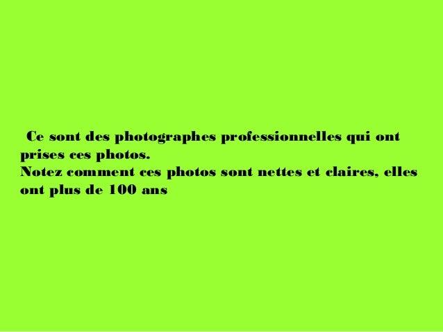 Ce sont des photographes professionnelles qui ont prises ces photos. Notez comment ces photos sont nettes et claires, el...