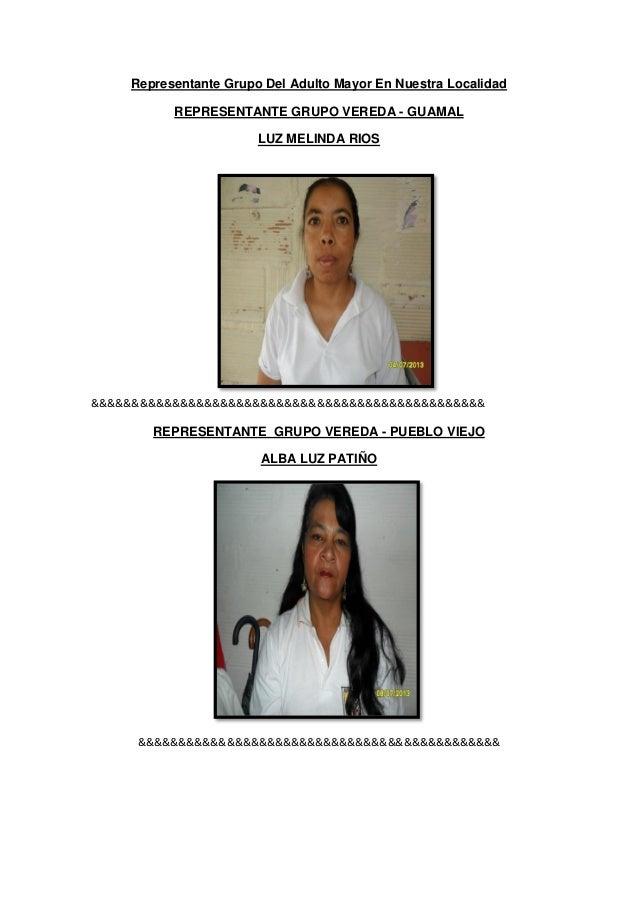 Representante Grupo Del Adulto Mayor En Nuestra Localidad REPRESENTANTE GRUPO VEREDA - GUAMAL LUZ MELINDA RIOS &&&&&&&&&&&...