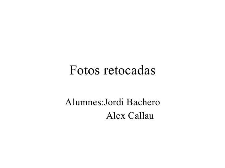 Fotos retocadas Alumnes:Jordi Bachero   Alex Callau