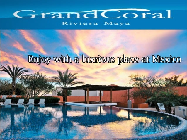 Enjoy with a luxrious place at Mexico Enjoy with a luxrious place at Mexico