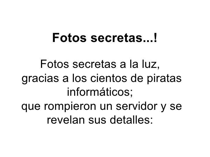 Fotos secretas...!   Fotos secretas a laluz, gracias a los cientos de piratas informáticos; que rompieron un servidor y s...
