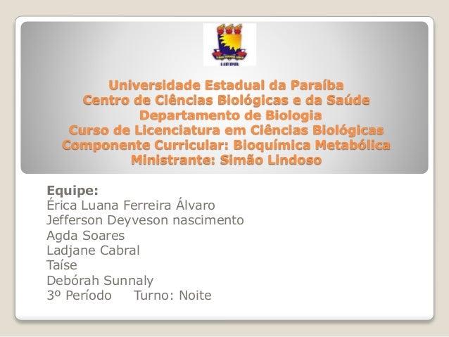 Universidade Estadual da Paraíba Centro de Ciências Biológicas e da Saúde Departamento de Biologia Curso de Licenciatura e...