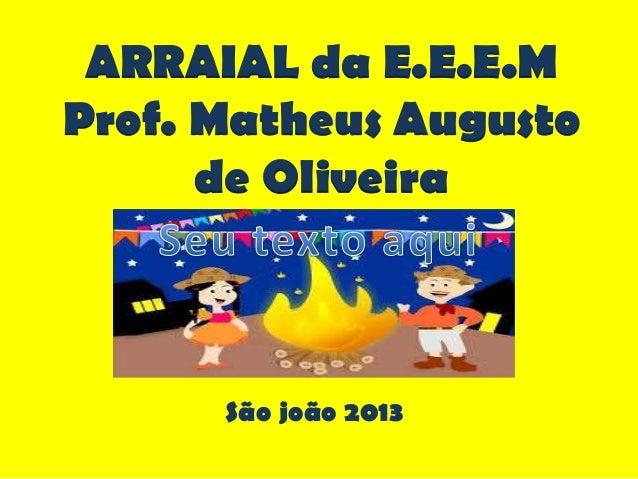 São joão 2013 ARRAIAL da E.E.E.M Prof. Matheus Augusto de Oliveira