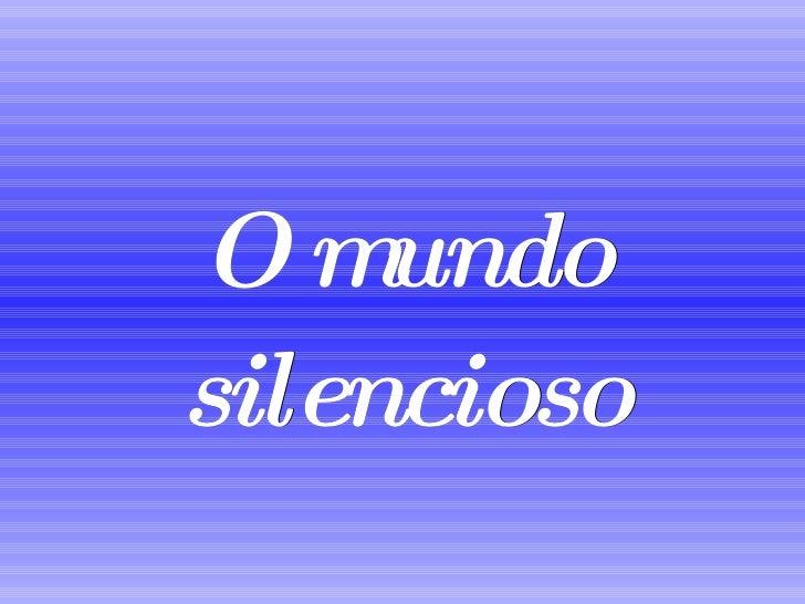 O mundo silencioso