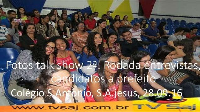 Fotos talk show 2ª. Rodada entrevistas, candidatos a prefeito Colégio S.Antonio, S.A.jesus, 28.09.16