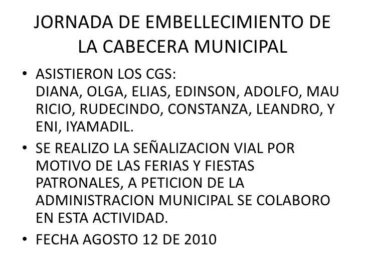 JORNADA DE EMBELLECIMIENTO DE LA CABECERA MUNICIPAL<br />ASISTIERON LOS CGS: DIANA, OLGA, ELIAS, EDINSON, ADOLFO, MAURICIO...