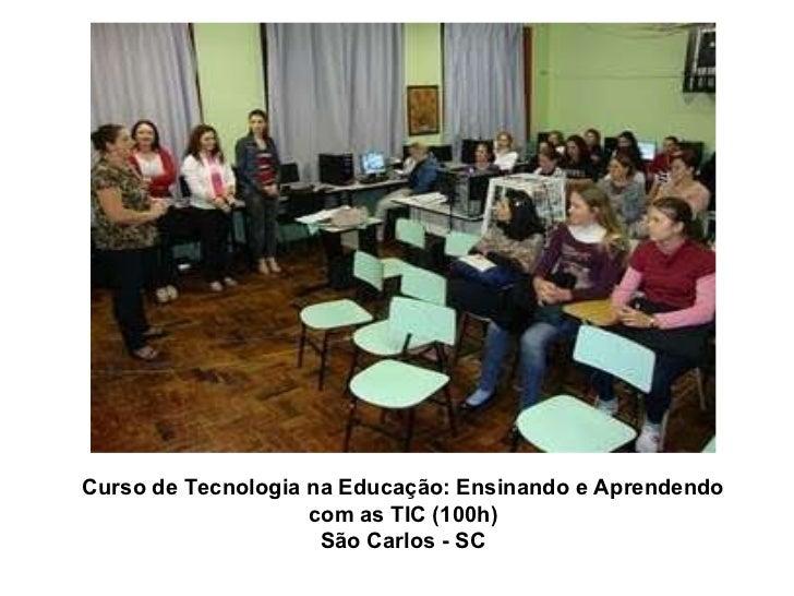 Curso de Tecnologia na Educação: Ensinando e Aprendendo com as TIC (100h) São Carlos - SC