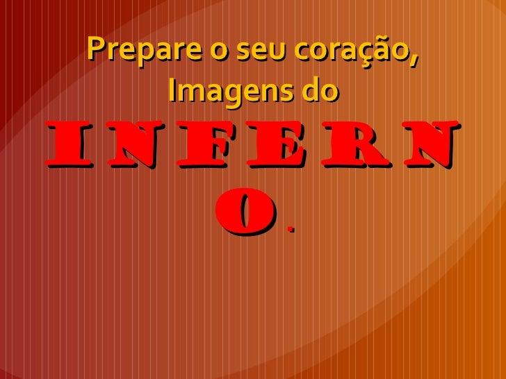 Prepare o seu coração,     Imagens doINFERN   O.