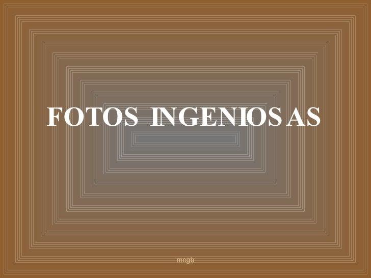 FOTOS   INGENIOSAS mcgb