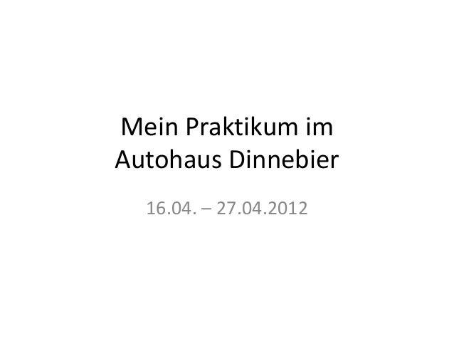 Mein Praktikum imAutohaus Dinnebier  16.04. – 27.04.2012