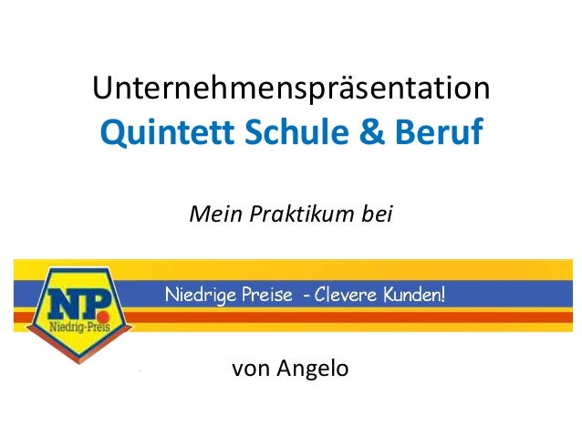 VerkaufUnternehmenspräsentationQuintett Schule & Beruf     Mein Praktikum bei        von Angelo