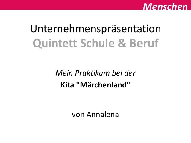 """MenschenUnternehmenspräsentationQuintett Schule & Beruf    Mein Praktikum bei der     Kita """"Märchenland""""        von Annalena"""