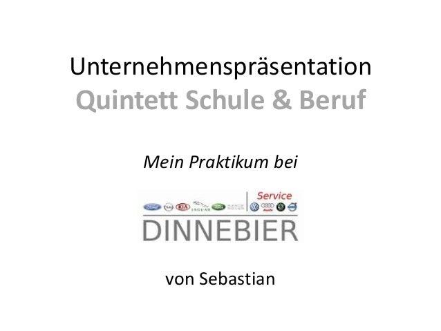 HandwerkUnternehmenspräsentationQuintett Schule & Beruf     Mein Praktikum bei       von Sebastian