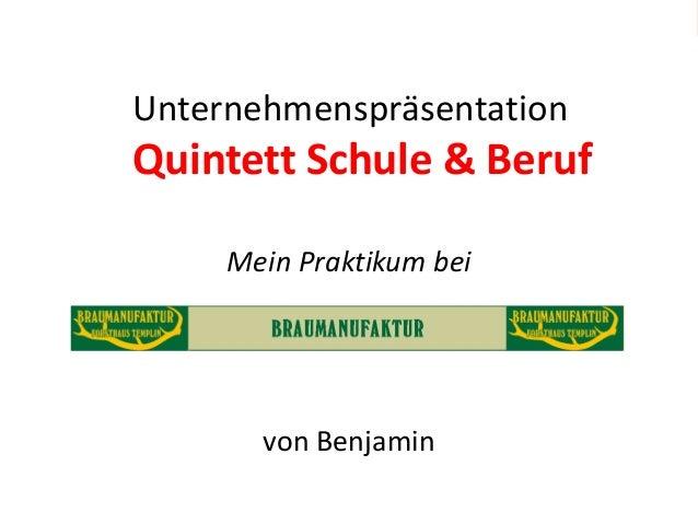 HandwerkUnternehmenspräsentationQuintett Schule & Beruf     Mein Praktikum bei       von Benjamin