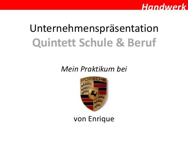 HandwerkUnternehmenspräsentationQuintett Schule & Beruf     Mein Praktikum bei        von Enrique