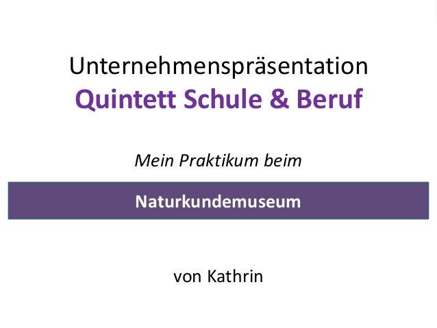 DienstleistungenUnternehmenspräsentationQuintett Schule & Beruf     Mein Praktikum beim     Naturkundemuseum         von K...