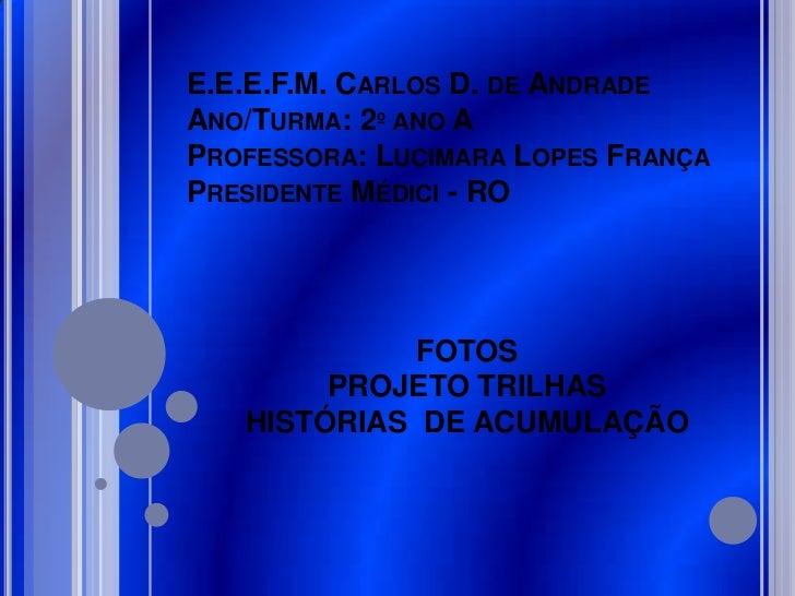 E.E.E.F.M. CARLOS D. DE ANDRADEANO/TURMA: 2º ANO APROFESSORA: LUCIMARA LOPES FRANÇAPRESIDENTE MÉDICI - RO             FOTO...