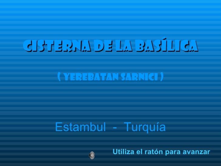 Cisterna dE La Basílica    ( Yerebatan sarnici )    Estambul - Turquía              Utiliza el ratón para avanzar