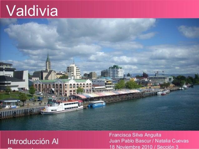 Introducción Al Francisca Silva Anguita Juan Pablo Bascur / Natalia Cuevas 18 Noviembre 2010 / Sección 3 Valdivia