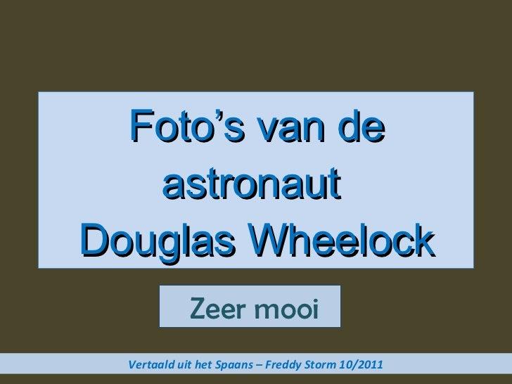 Foto's van de astronaut  Douglas Wheelock  Zeer mooi Vertaald uit het Spaans – Freddy Storm 10/2011