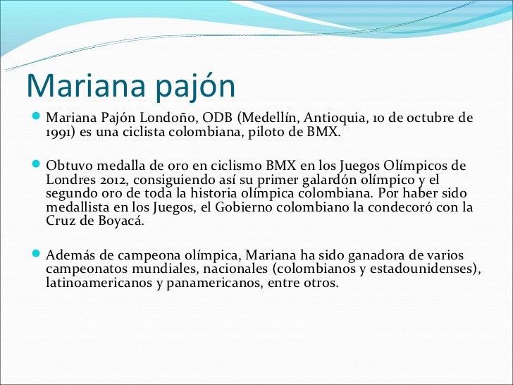 Mariana pajón Mariana Pajón Londoño, ODB (Medellín, Antioquia, 10 de octubre de  1991) es una ciclista colombiana, piloto...